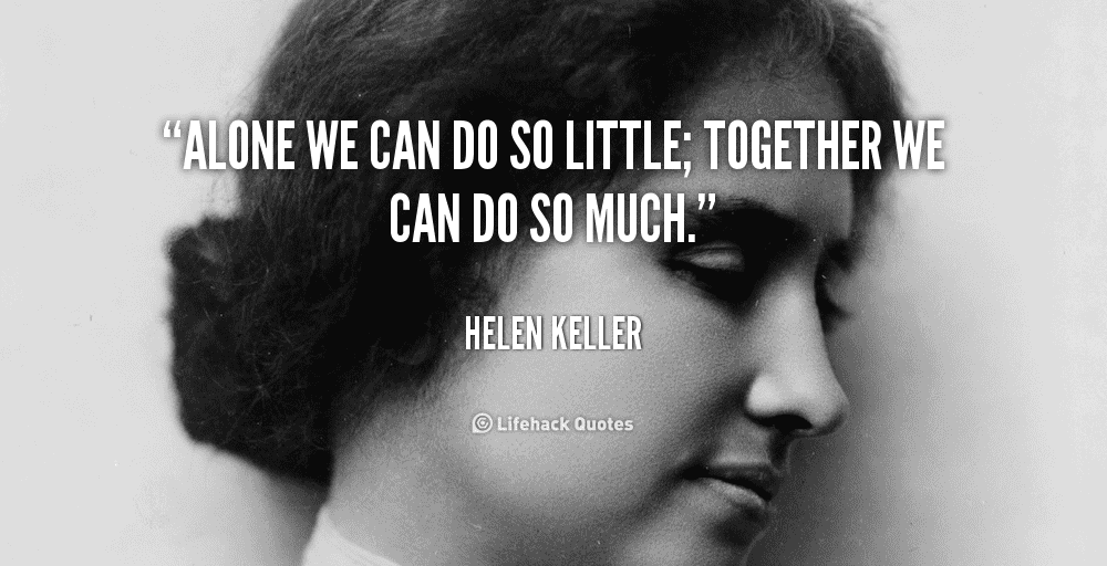"Helen Keller quote ""Alone we can do so little; together we can do so much"""