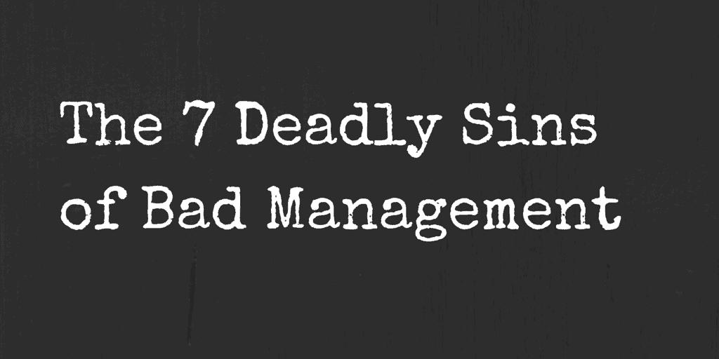bad management: 7 deadly sins
