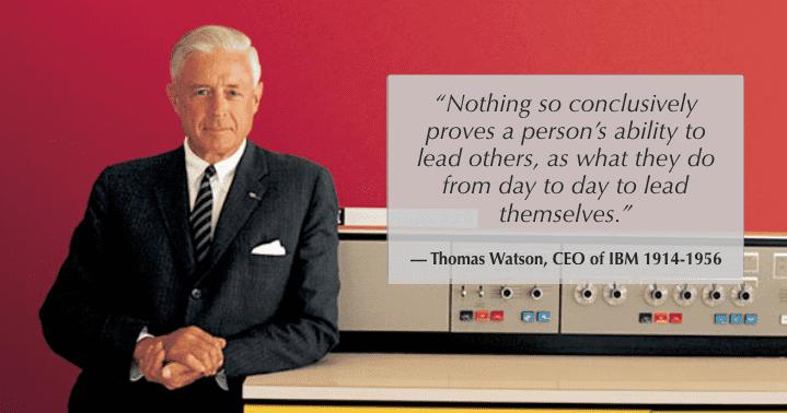 Lead by example like Thomas Watson of IBM