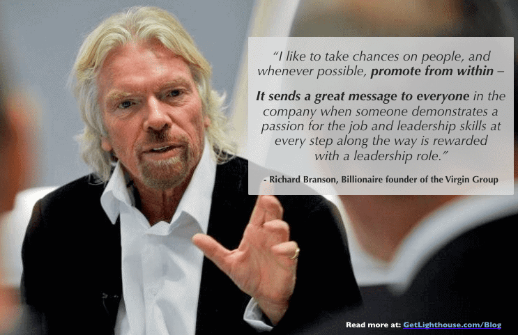 Promote from within and reward your best people like Richard Branson